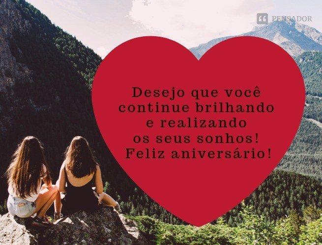 Desejo que você continue brilhando e realizando os seus sonhos! Feliz aniversário!