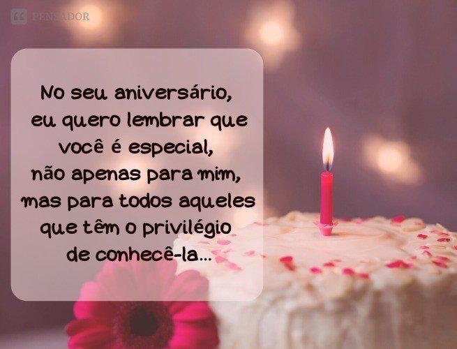 No seu aniversário, eu quero lembrar que você é especial, não apenas para mim, mas para todos aqueles que têm o privilégio de conhecê-la