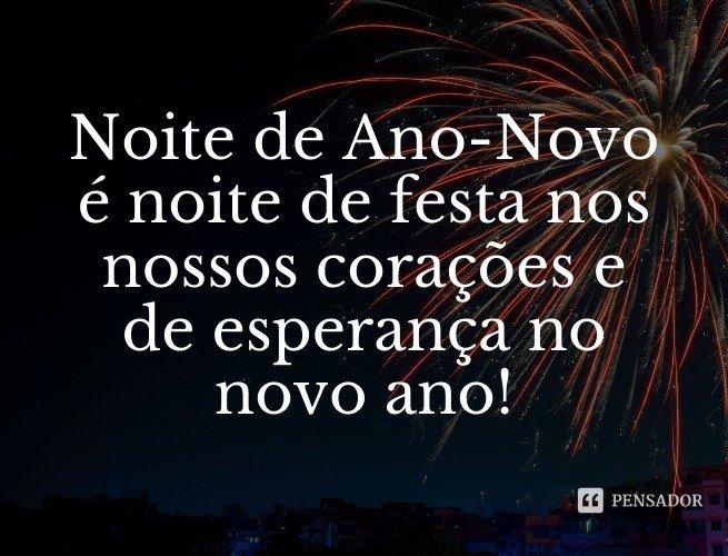 Noite de Ano-Novo é noite de festa nos nossos corações e de esperança no novo ano!