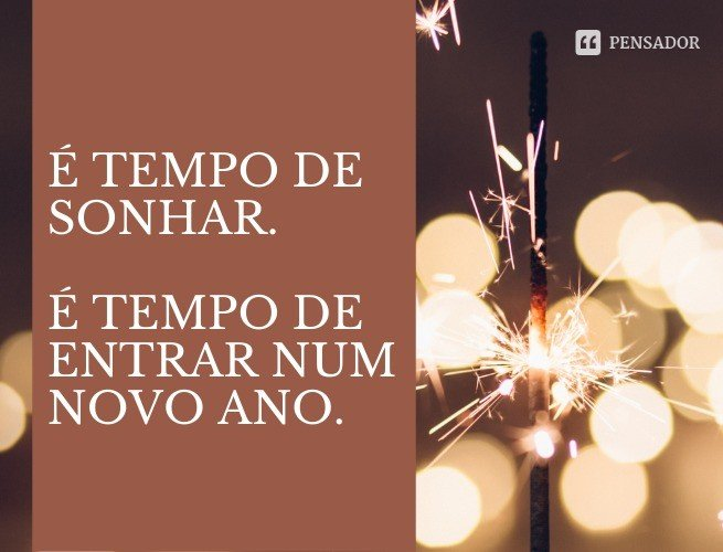 É tempo de sonhar. É tempo de entrar num novo ano.