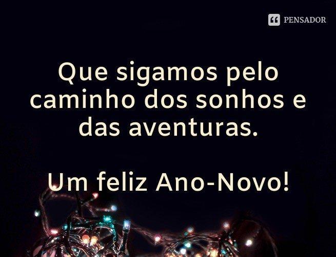 Que sigamos pelo caminho dos sonhos e das aventuras. Um feliz Ano-Novo!