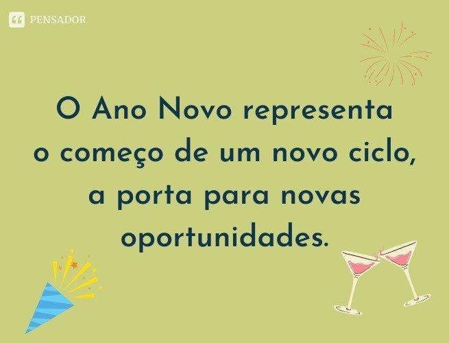 O Ano Novo representa o começo de um novo ciclo, a porta para novas oportunidades.