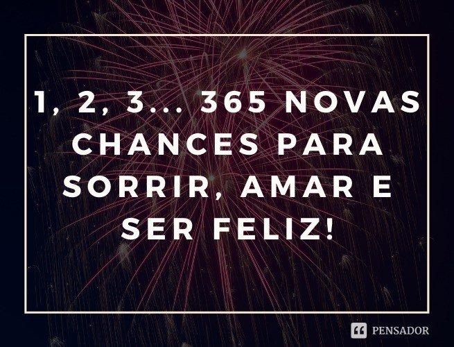 1, 2, 3... 365 novas chances para sorrir, amar e ser feliz!