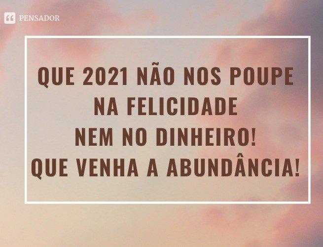 Que 2021 não nos poupe na felicidade nem no dinheiro! Que venha a abundância!