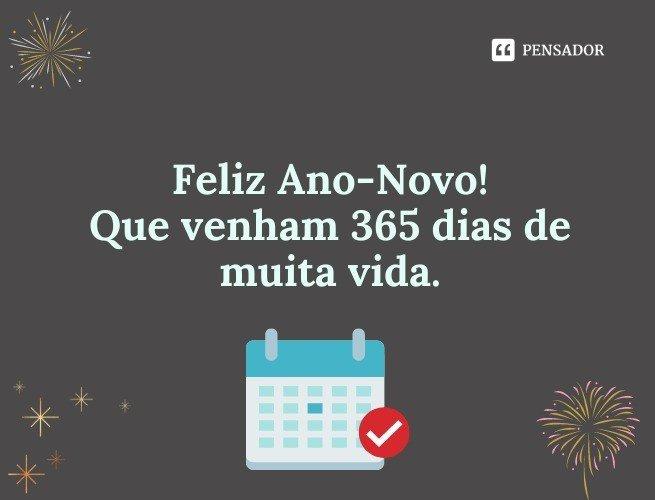 Feliz Ano-Novo! Que venham 365 dias de muita vida.