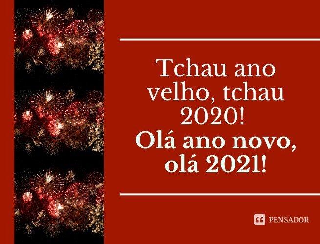 Tchau ano velho, tchau 2020! Olá ano novo, olá 2021!