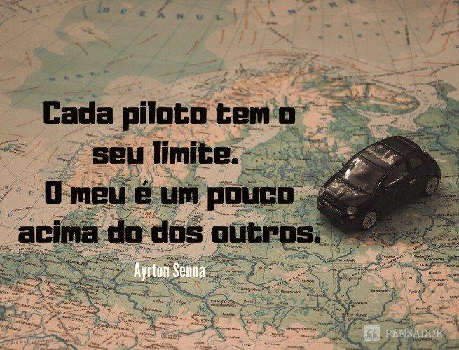 Cada piloto tem o seu limite. O meu é um pouco acima do dos outros.  Ayrton Senna