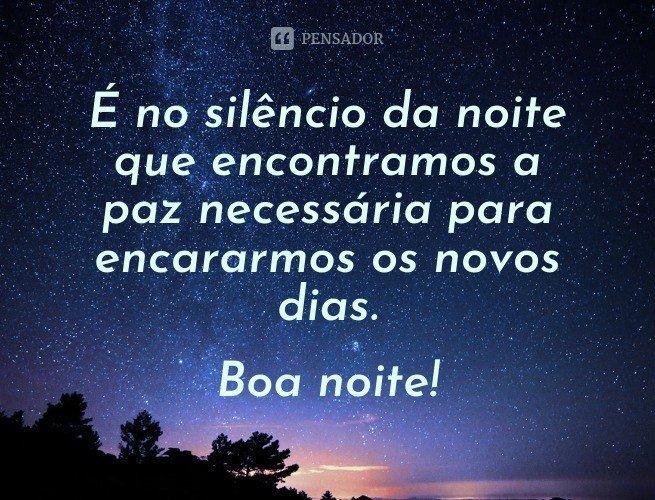 É no silêncio da noite que encontramos a paz necessária para encararmos os novos dias. Boa noite!