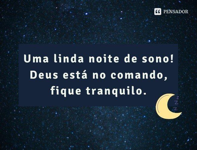 Uma linda noite de sono! Deus está no comando, fique tranquilo.