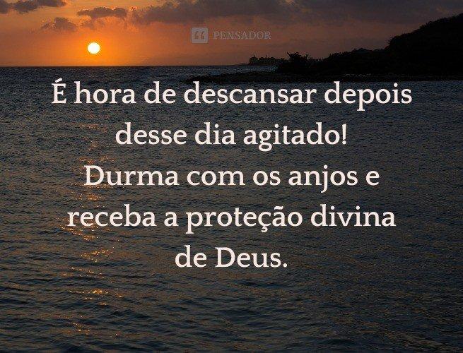 É hora de descansar depois desse dia agitado! Durma com os anjos e receba a proteção divina de Deus.