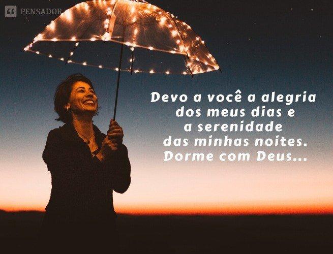Devo a você a alegria dos meus dias e a serenidade das minhas noites. Dorme com Deus e não esquece que eu te amo!