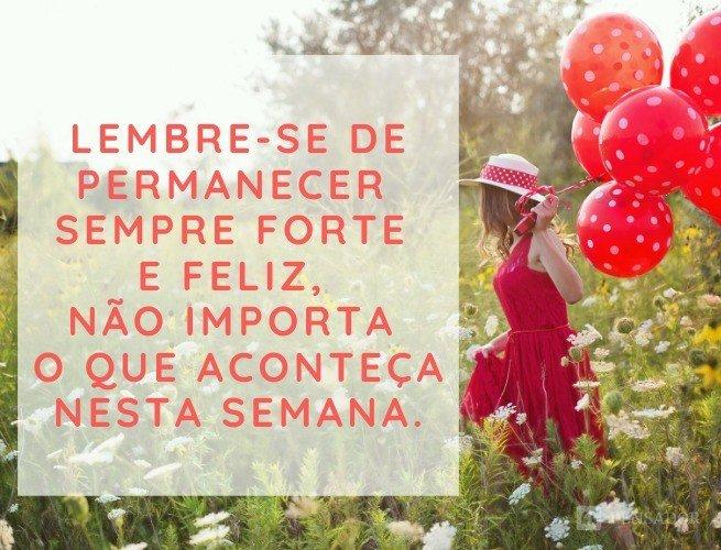 Lembre-se de permanecer sempre forte e feliz, não importa o que aconteça nesta semana.