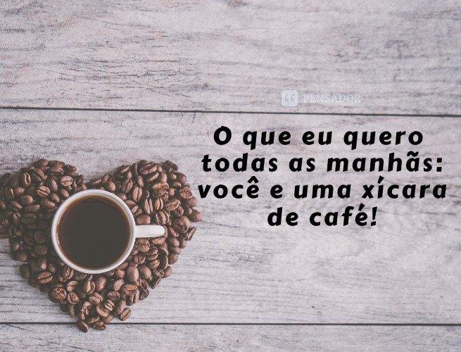 O que eu quero todas as manhãs: você e uma xícara de café! Bom dia! ☕💖
