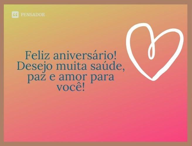 Feliz aniversário! Desejo muita saúde, paz e amor para você!