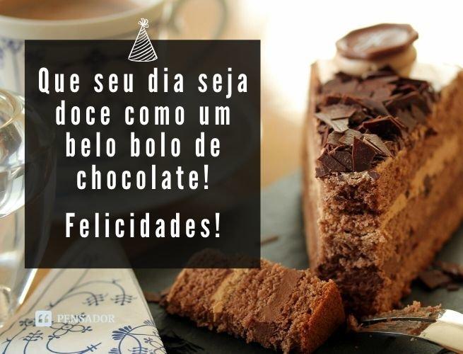 Que seu dia seja doce como um belo bolo de chocolate! Felicidades!