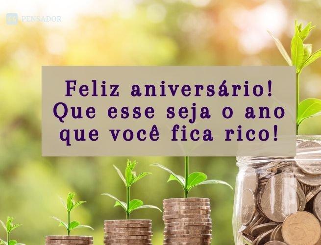 Feliz aniversário! Que esse seja o ano que você fica rico!