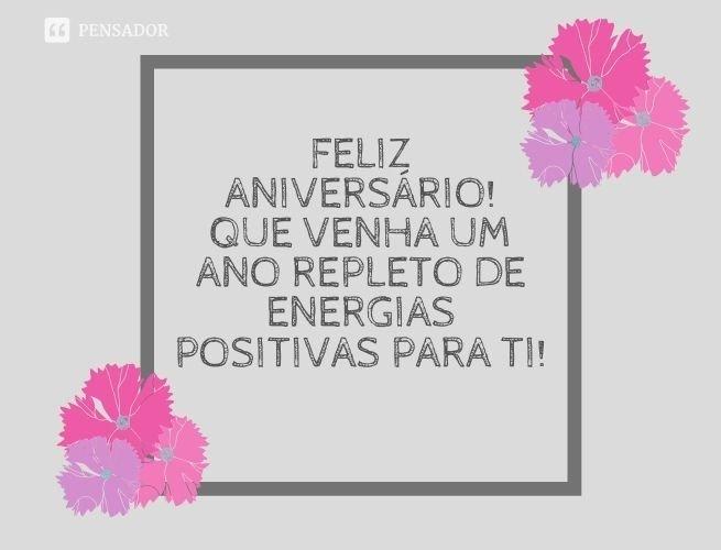Feliz aniversário! Que venha um ano repleto de energias positivas para ti!