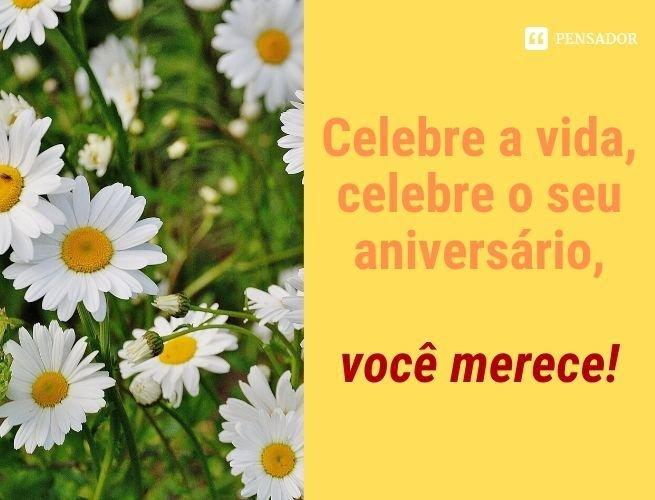 Celebre a vida, celebre o seu aniversário, você merece!