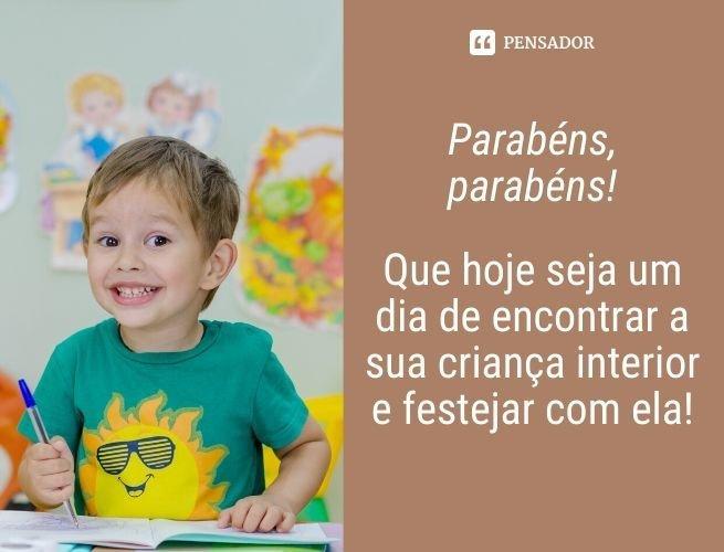 Parabéns, parabéns! Que hoje seja um dia de encontrar a sua criança interior e festejar com ela!
