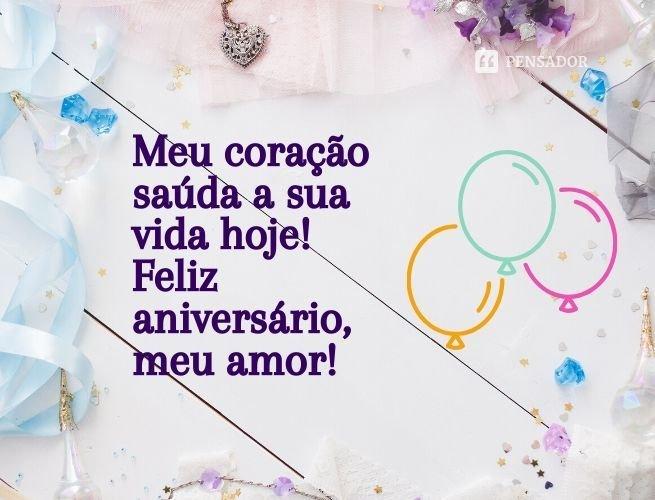Meu coração saúda a sua vida hoje! Feliz aniversário, meu amor!