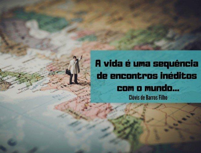 A vida é uma sequência de encontros inéditos com o mundo