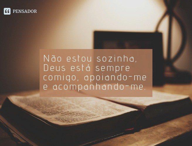 Não estou sozinha, Deus está sempre comigo, apoiando-me e acompanhando-me.
