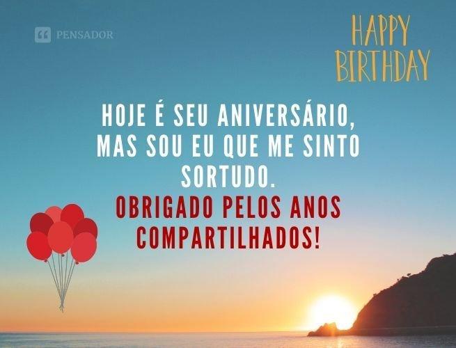 Hoje é seu aniversário, mas sou eu que me sinto sortudo. Obrigado pelos anos compartilhados!