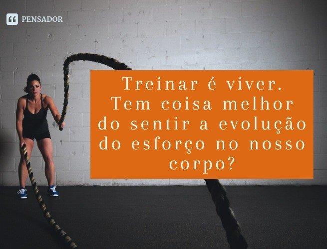 Treinar é viver. Tem coisa melhor do sentir a evolução do esforço no nosso corpo?
