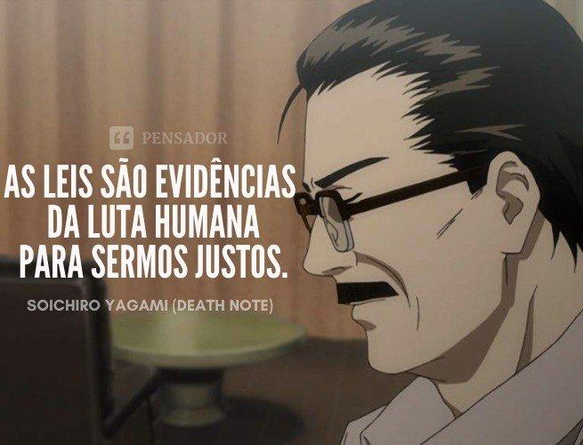 as leis são evidências da luta humana para sermos justos.  Soichiro Yagami (Death Note)