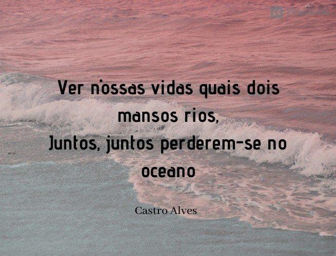 Ver nossas vidas quais dois mansos rios, Juntos, juntos perderem-se no oceano