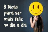 8 Dicas imbatíveis para ser feliz no dia a dia