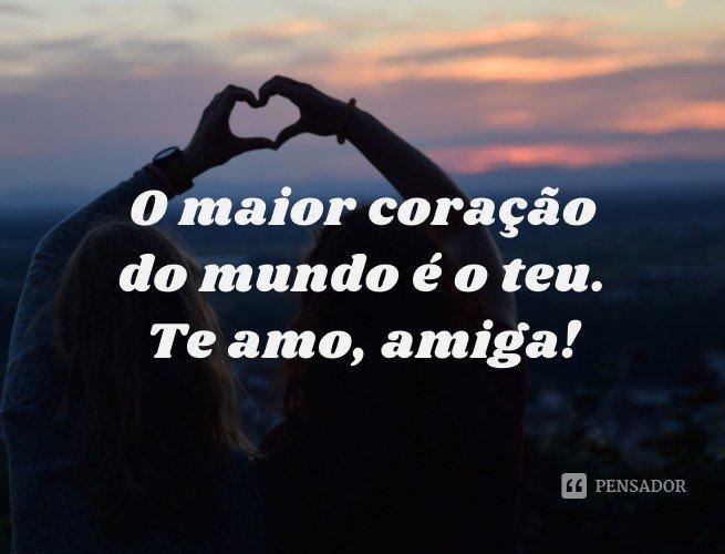 O maior coração do mundo é o teu! Te amo, amiga!