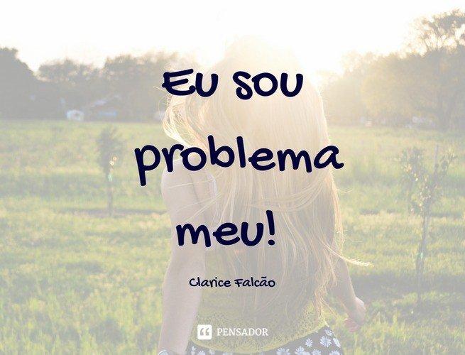 Eu sou problema meu! Clarice Falcão