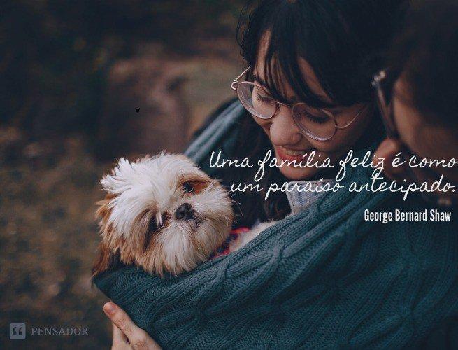 Uma família feliz é como um paraíso antecipado.  George Bernard Shaw