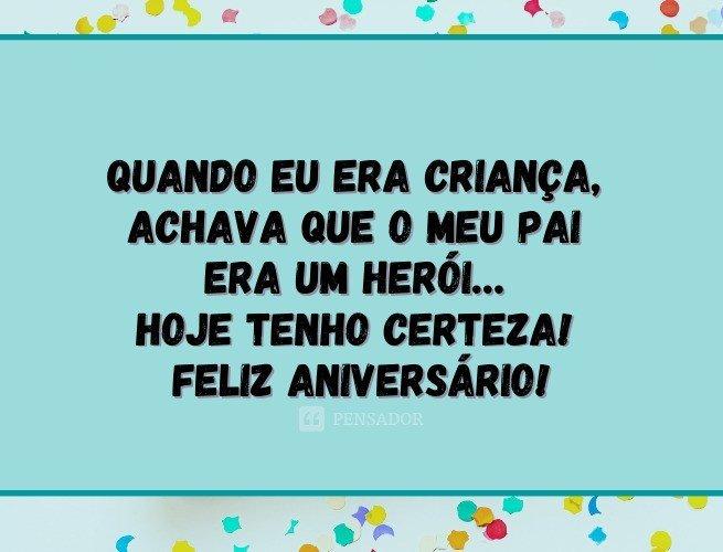 Quando eu era criança, achava que o meu pai era um herói… Hoje tenho certeza! Feliz aniversário, eu te amo!