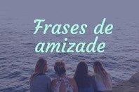 61 frases curtas de amizade que são perfeitas para grandes amigos