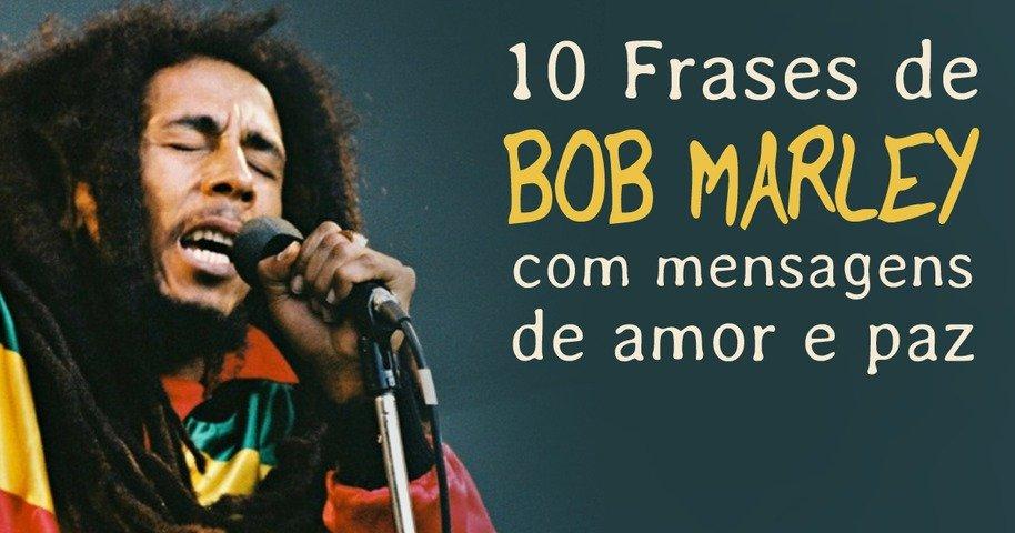 10 Frases De Bob Marley Com Mensagens De Amor E Paz Pensador
