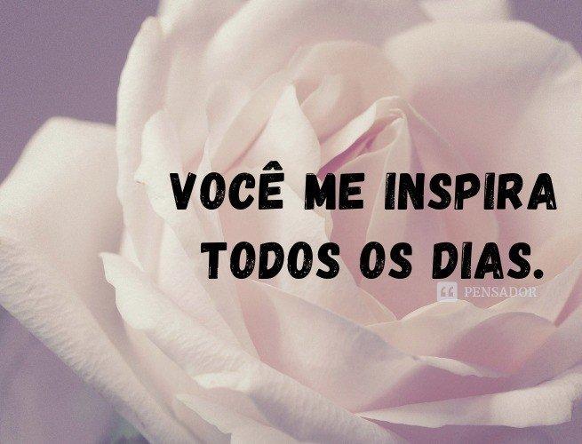 Você me inspira todos os dias.