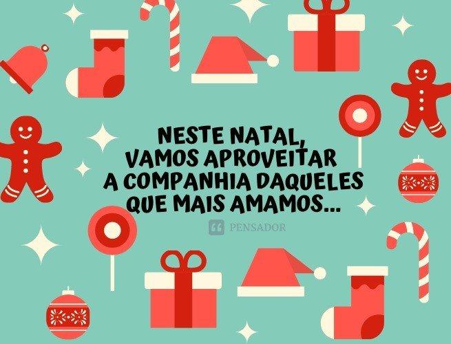 Neste Natal, vamos aproveitar a companhia daqueles que mais amamos e celebrar a alegria que há em todas as coisas. Boas festas!