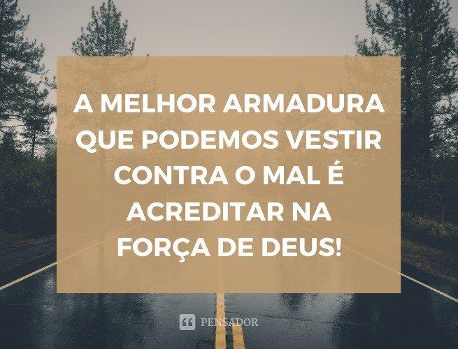 A melhor armadura que podemos vestir contra o mal é acreditar na força de Deus!