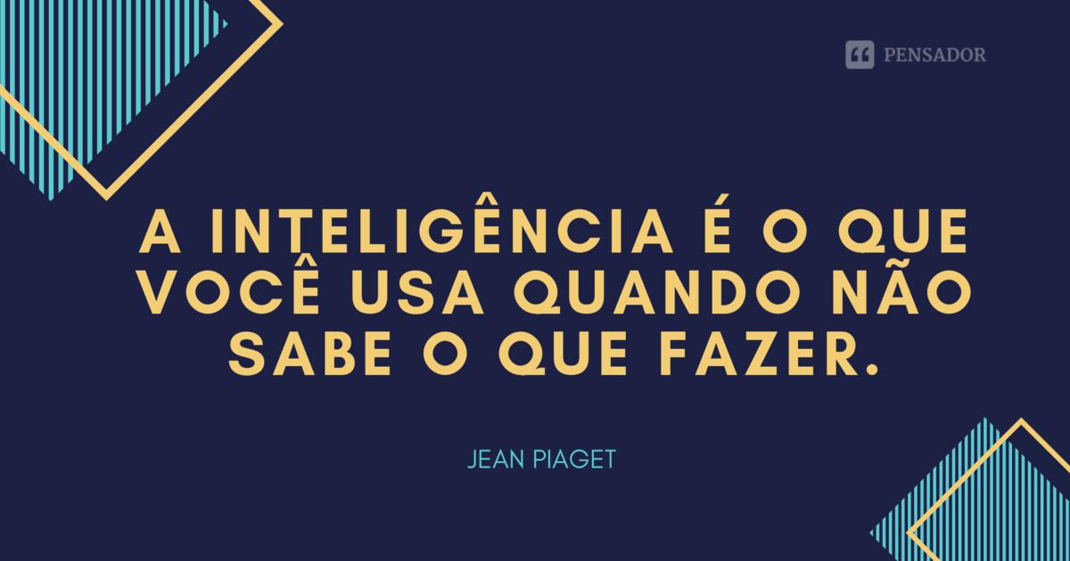 18 Frases De Jean Piaget Para Entender A Sua Teoria Da