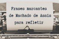 55 frases marcantes de Machado de Assis para refletir