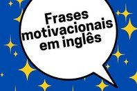 62 frases motivacionais em inglês (com tradução)