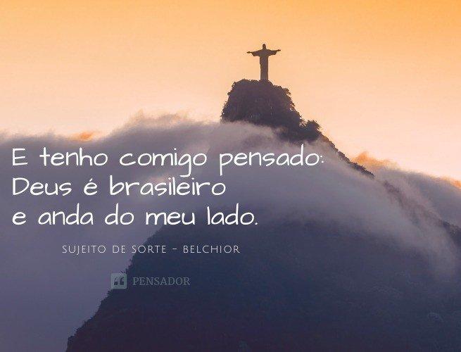 E tenho comigo pensado: Deus é brasileiro e anda do meu lado
