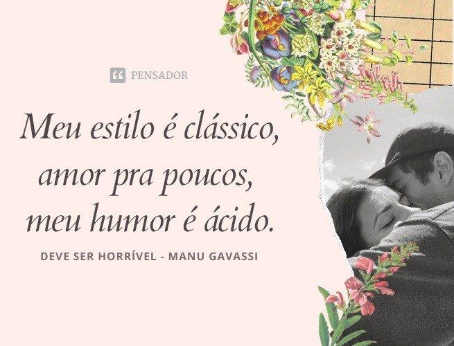 Meu estilo é clássico, amor pra poucos, meu humor é ácido.  Deve ser Horrível Dormir sem Mim, Manu Gavassi