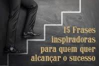 15 Frases inspiradoras que vão te ajudar a lutar pelo sucesso todos os dias