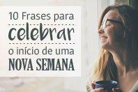 10 Frases para celebrar o início de uma nova semana