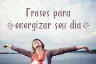 12 Frases positivas para energizar o seu dia