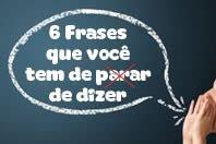 6 Frases que você precisa eliminar do seu vocabulário