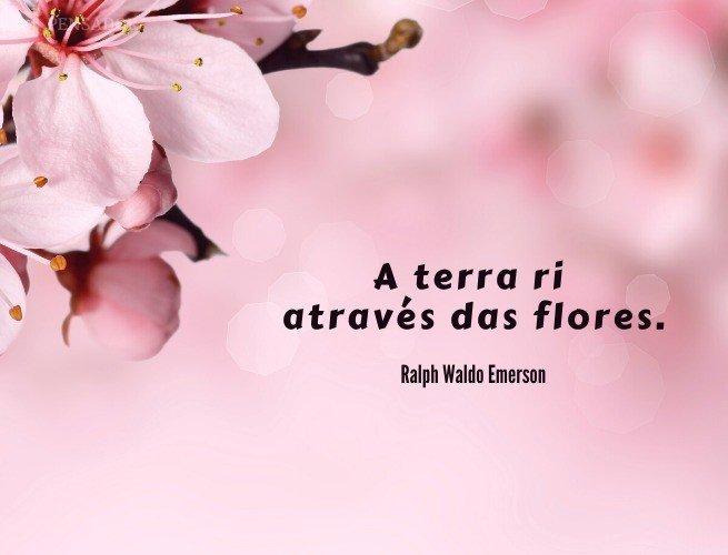 A terra ri através das flores.  Ralph Waldo Emerson